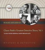 Classic Radio's Greatest Detective Shows, Vol. 1  [Audio]