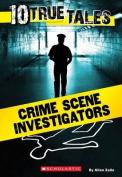 Crime Scene Investigators (10 True Tales)