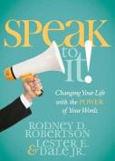 Speak to It!