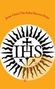 Jesus Christ the Solar Harvest Deity