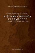 Quan He Ngoai Giao Giua Viet Nam Cong Hoa Va Cambodge Trong Giai Doan 1954-1970 [VIE]