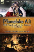 Mameluke Ali-With Napoleon from the Tuileries to St. Helena