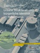 Urbane Strukturen Und Burgerliche Identitat Im Hellenismus  [GER]