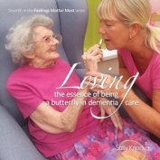 Loving; the Essence of Being a Butterfly in Dementia Care