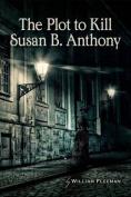 The Plot to Kill Susan B. Anthony