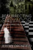 Resurrecting Salvador