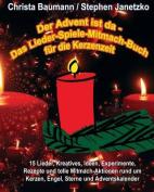 Der Advent Ist Da - Das Lieder-Spiele-Mitmach-Buch Fur Die Kerzenzeit [GER]