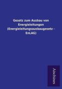 Gesetz Zum Ausbau Von Energieleitungen  [GER]