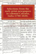 Selections from the Early Print-Newspapers in Colonial Calcutta, India (1780-1820)