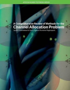 A Comprehensive Review of Methods for the Channel Allocation Problem