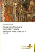 Peregrinar Al Santuario Haciendo Teolog [Spanish]