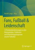 Fans, Fussball & Leidenschaft  : 15 Positionsbestimmungen Zu Den Hintergrunden, Problemen Und Entwicklungsprognosen Unserer Fankultur [GER]