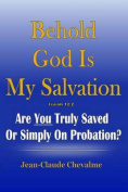 Behold God Is My Salvation! Isaiah 12