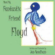 Meet My Fantastic Friend Floyd