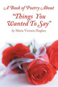 A Book of Poetry about Things You Wanted to Say