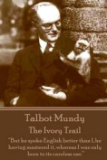 Talbot Mundy - The Ivory Trail
