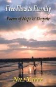 Free Flow to Eternity - Poems of Hope & Despair