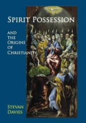 Spirit Possession and the Origins of Christianity