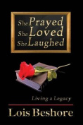 She Prayed She Loved She Laughed