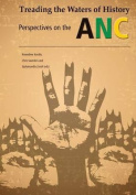 Treading the Waters of History. Perspectives on the ANC