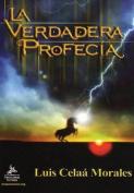 La Verdadera Profecia [Spanish]