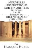 Les Nouvelles Observations Sur Les Abeilles Les Tomes I Et II Edition Du Bicentenaire  [FRE]