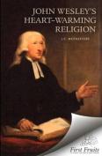 John Wesley's Heart-Warming Religion