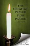 The Greatest Prayer Ever Prayed