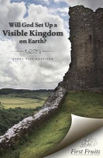 Will God Set Up a Visible Kingdom on Earth?
