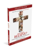 Do You Believe? Study Guide a 4-Week Study Based on the Major Motion Picture