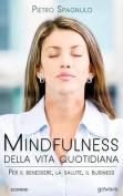 Mindfulness Della Vita Quotidiana. Per Il Benessere, La Salute, Il Business [ITA]