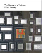 Ellen Harvey - the Museum of Failure