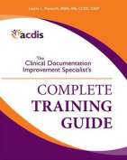 The Clinical Documentation Improvement Specialist?s Complete Training Guide