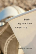 Drinking Rum from a Paper Cup
