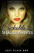 Cuckolds & Shared Wives (Becoming a Shared Wife, Vol. 8)  : Erotica Collection