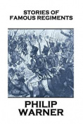 Phillip Warner - Stories of Famous Regiments