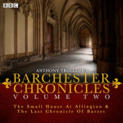 Anthony Trollope's the Barchester Chronicles: A BBC Radio 4 Full-Cast Dramatisation