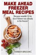 Make Ahead Freezer Meal Recipes