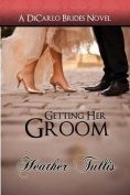 Getting Her Groom, a Dicarlo Brides Novel, Book 7
