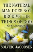 The Natural Man Does Not Receive the Things of God