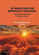 The World Leaders and Homosexuality Legalisation, the Secret Behind - Volume 1