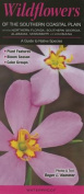 Wildflowers of the Southern Coastal Plain Including Northern Florida, Southern Georgia, Alabama, Mississippi & Louisiana  : A Guide to Common & Notable Species