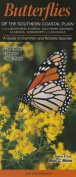 Butterflies of the Southern Coastal Plain Including Northern Florida, Southern Georgia, Alabama, Mississippi & Louisiana  : A Guide to Common & Notable Species