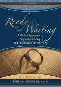Ready & Waiting  : A Biblical Approach to Singleness, Dating, and Preparation for Marriage Study Guide