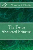 The Twice Abducted Princess