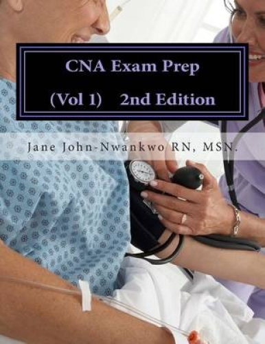 CNA Exam Prep: Nurse Assistant Practice Test Questions by Msn Jane John-Nwankwo