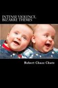 Intense Violence, Bizarre Themes