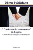 "El ""Matrimonio Homosexual"" En Espana [Spanish]"