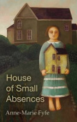 The House of Small Absences