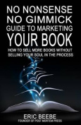 No Nonsense No Gimmick Guide to Marketing Your Book